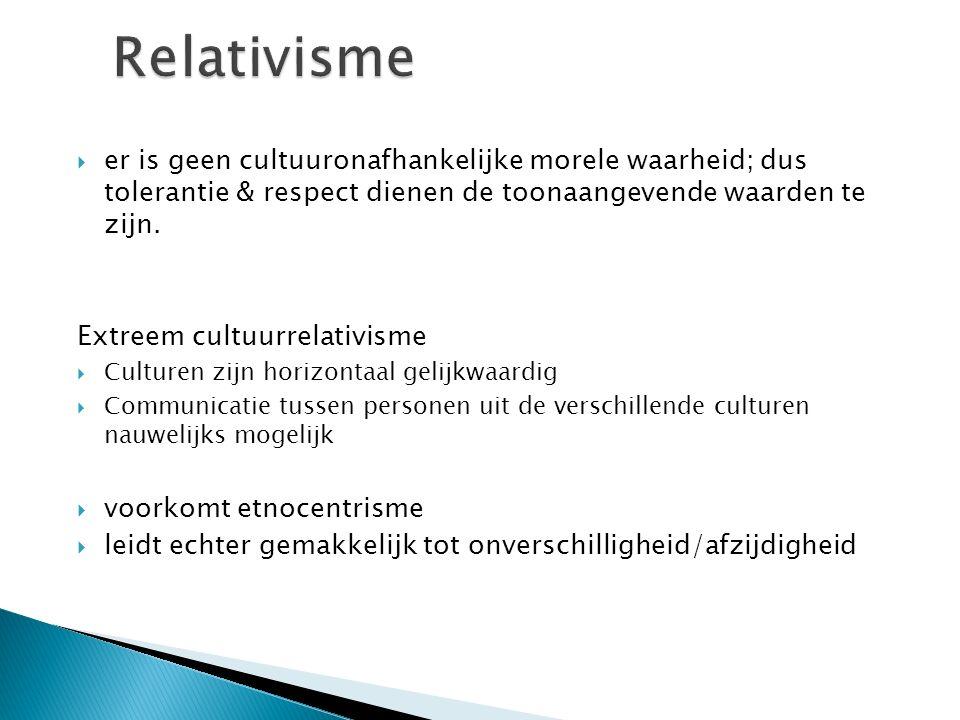 Relativisme er is geen cultuuronafhankelijke morele waarheid; dus tolerantie & respect dienen de toonaangevende waarden te zijn.