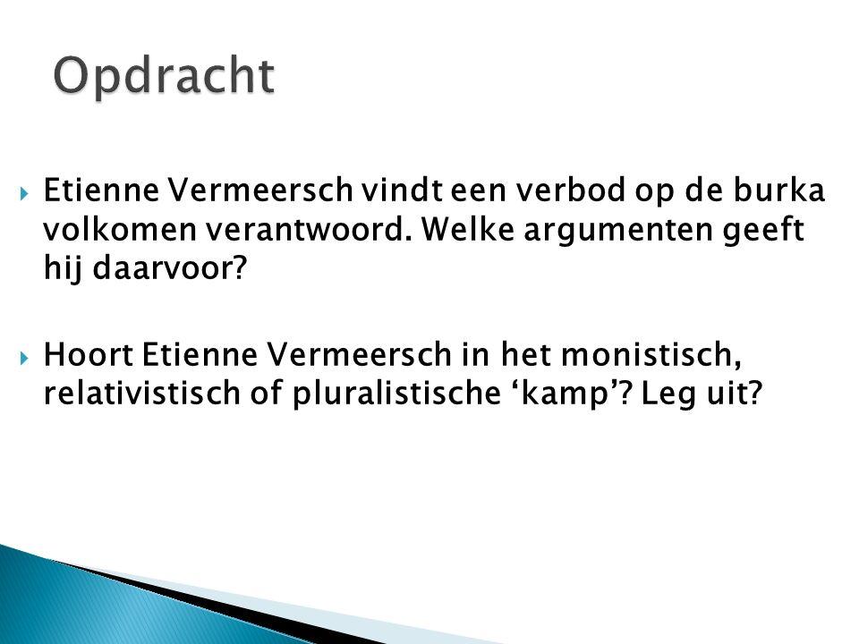 Opdracht Etienne Vermeersch vindt een verbod op de burka volkomen verantwoord. Welke argumenten geeft hij daarvoor