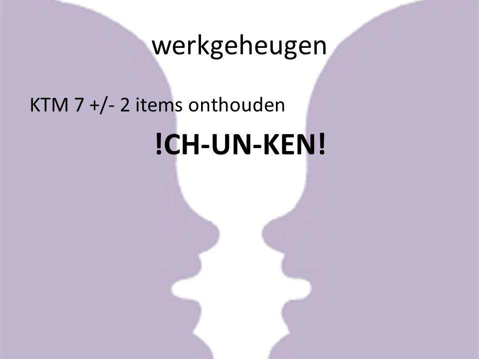 werkgeheugen KTM 7 +/- 2 items onthouden !CH-UN-KEN!