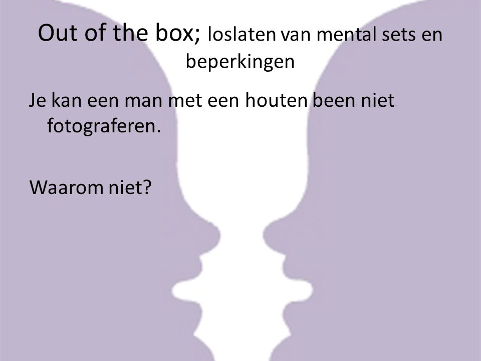 Out of the box; loslaten van mental sets en beperkingen