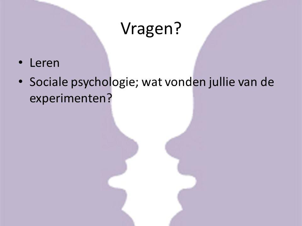 Vragen Leren Sociale psychologie; wat vonden jullie van de experimenten