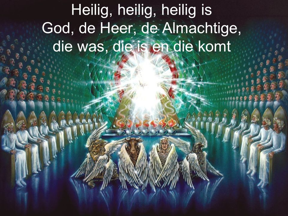 Heilig, heilig, heilig is God, de Heer, de Almachtige, die was, die is en die komt