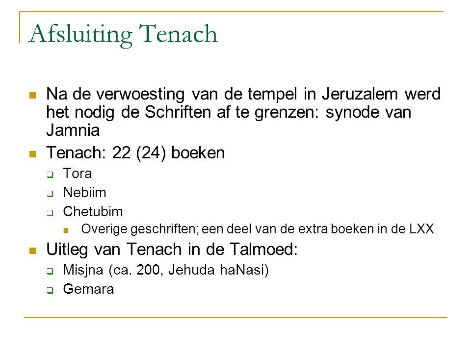 Afsluiting Tenach Na de verwoesting van de tempel in Jeruzalem werd het nodig de Schriften af te grenzen: synode van Jamnia.