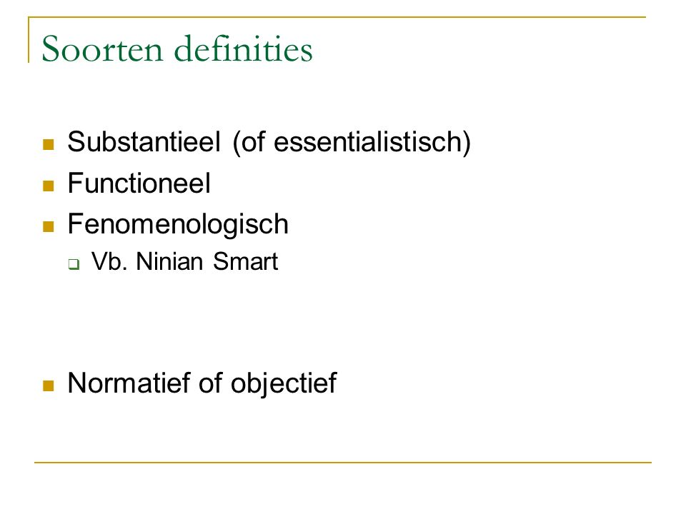 Soorten definities Substantieel (of essentialistisch) Functioneel