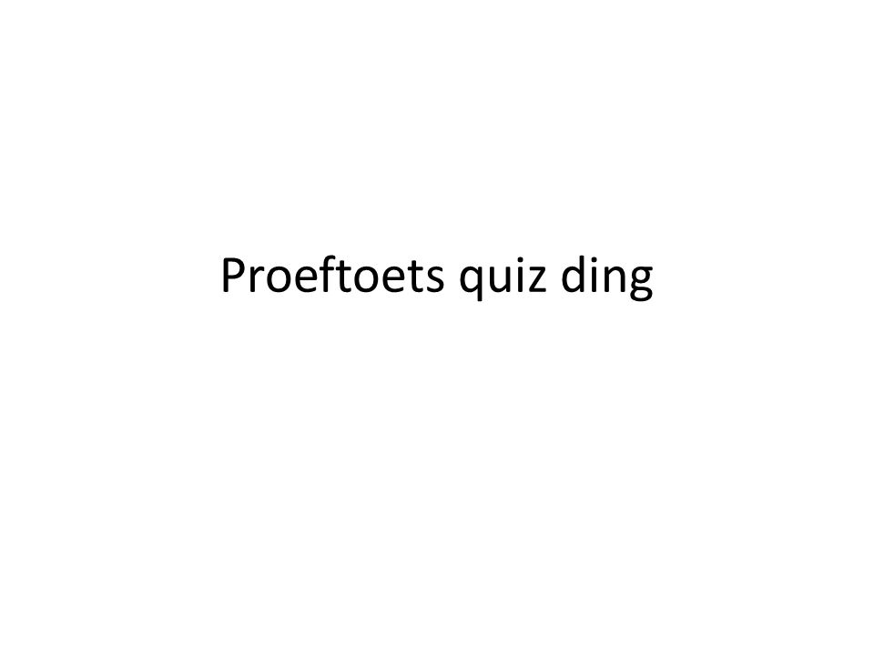 Proeftoets quiz ding
