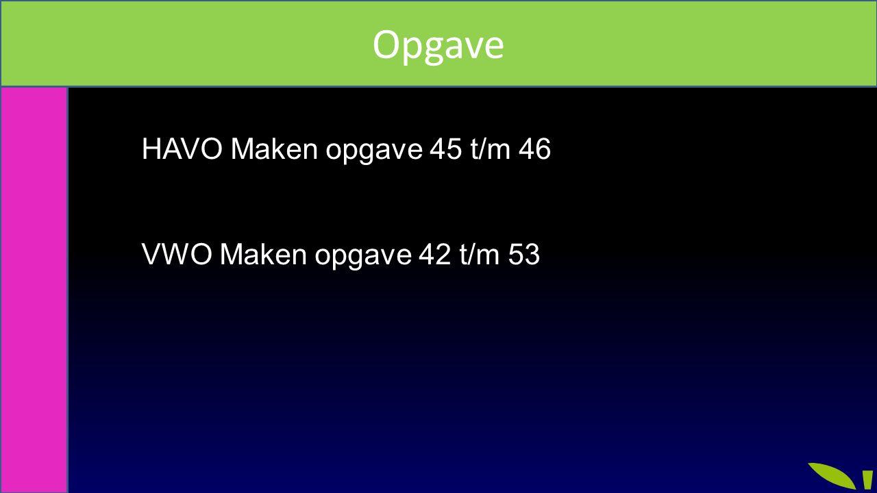 Opgave Mengsels HAVO Maken opgave 45 t/m 46 VWO Maken opgave 42 t/m 53