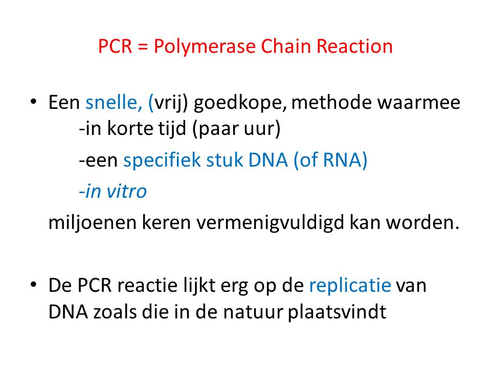 PCR = Polymerase Chain Reaction