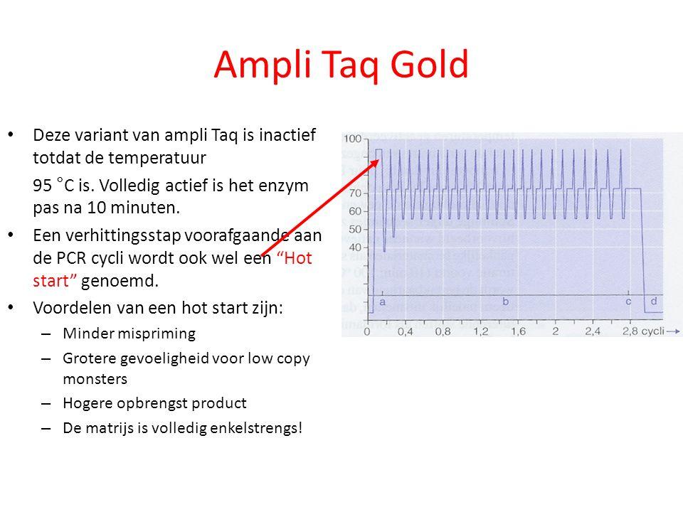 Ampli Taq Gold Deze variant van ampli Taq is inactief totdat de temperatuur. 95 °C is. Volledig actief is het enzym pas na 10 minuten.