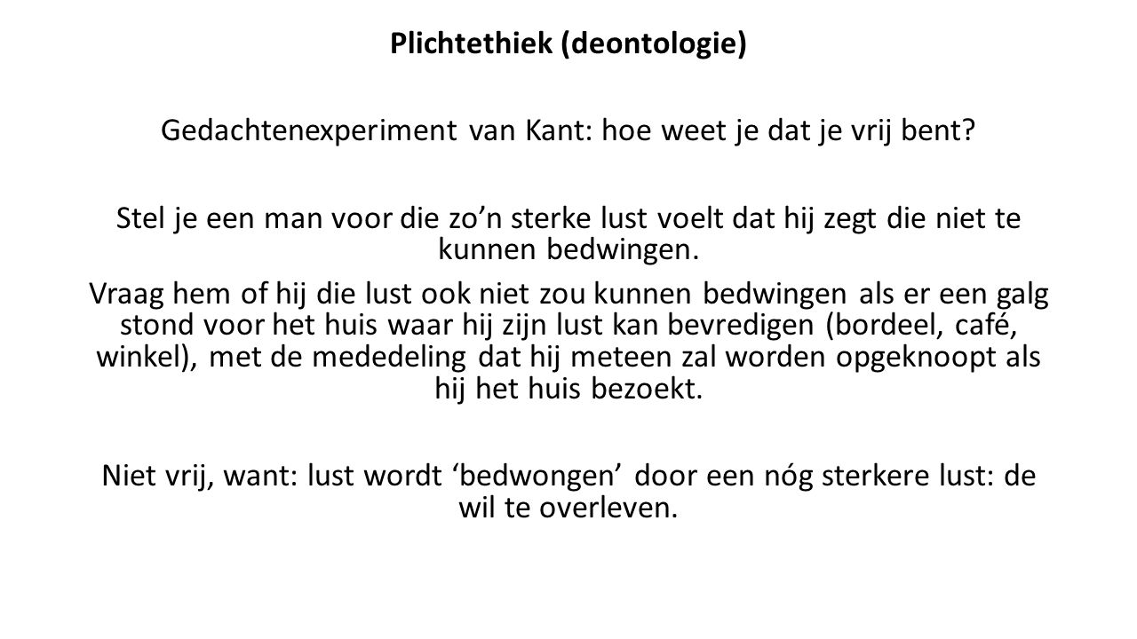 Plichtethiek (deontologie) Gedachtenexperiment van Kant: hoe weet je dat je vrij bent.