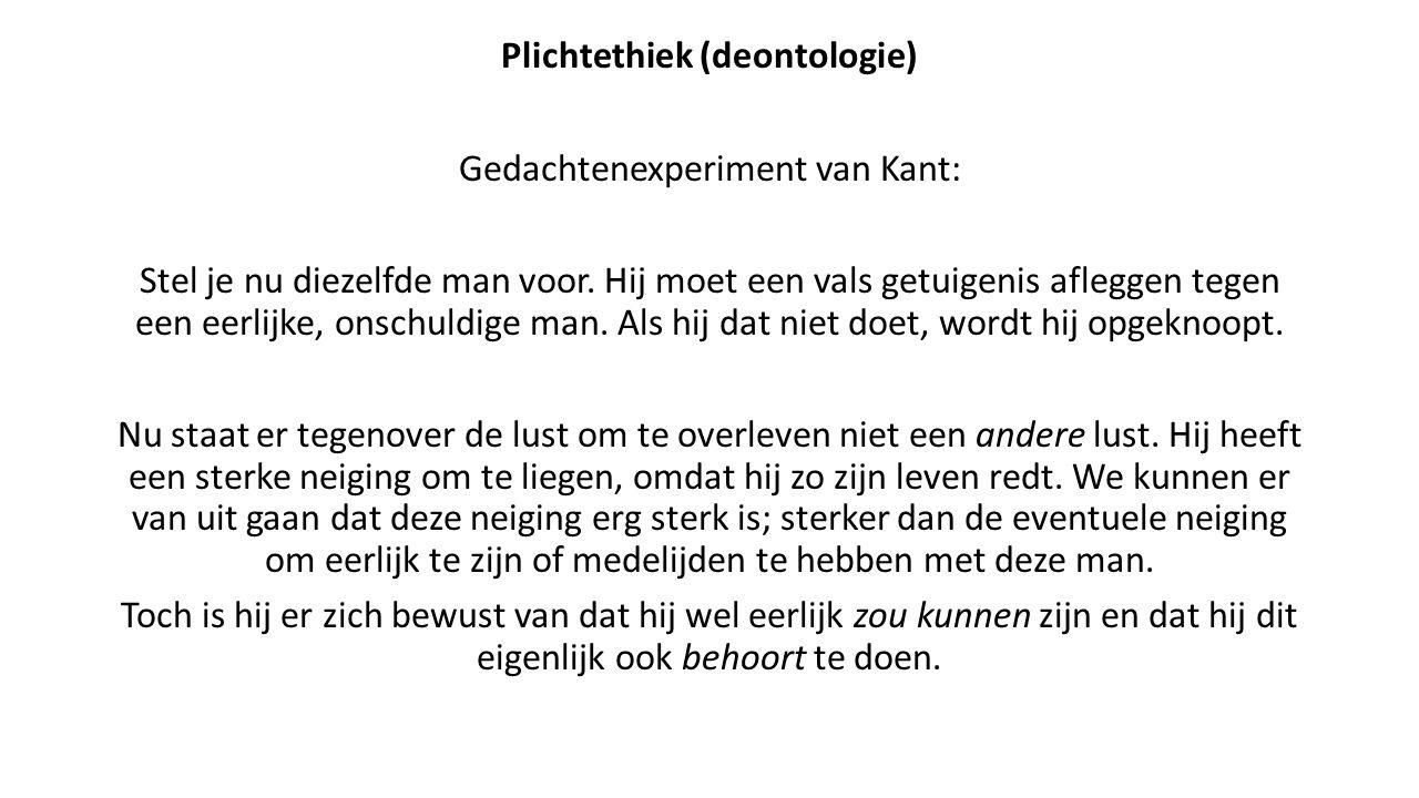 Plichtethiek (deontologie) Gedachtenexperiment van Kant: Stel je nu diezelfde man voor.