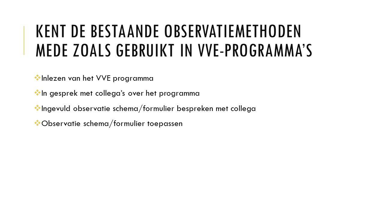 Kent de bestaande observatiemethoden mede zoals gebruikt in VVE-programma's