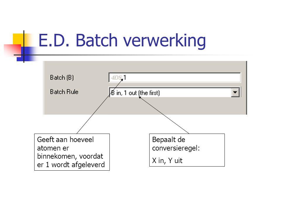 E.D. Batch verwerking Geeft aan hoeveel atomen er binnekomen, voordat er 1 wordt afgeleverd. Bepaalt de conversieregel: