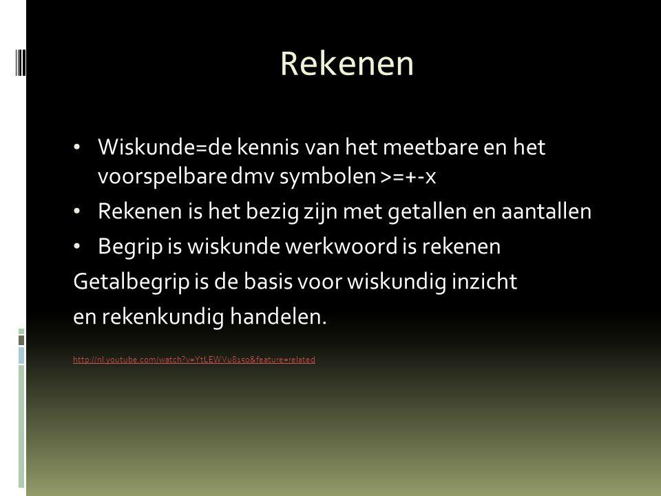Rekenen Wiskunde=de kennis van het meetbare en het voorspelbare dmv symbolen >=+-x. Rekenen is het bezig zijn met getallen en aantallen.