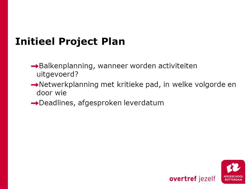 Initieel Project Plan Balkenplanning, wanneer worden activiteiten uitgevoerd Netwerkplanning met kritieke pad, in welke volgorde en door wie.