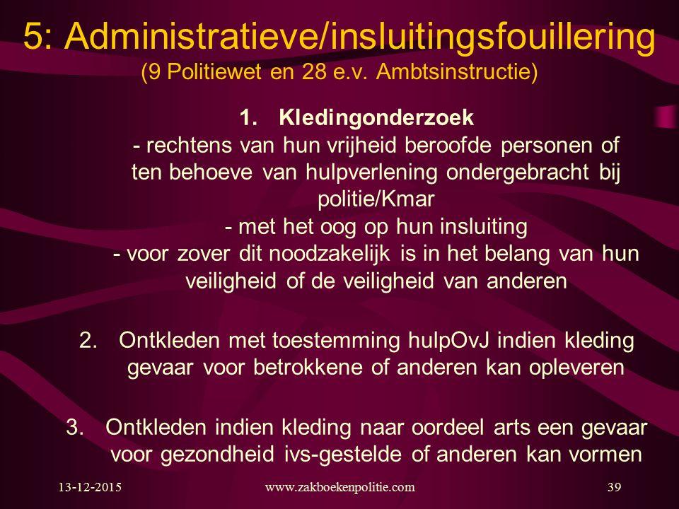 5: Administratieve/insluitingsfouillering (9 Politiewet en 28 e. v