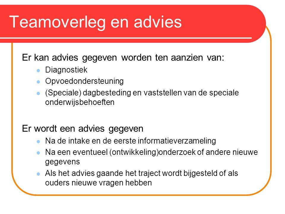 Teamoverleg en advies Er kan advies gegeven worden ten aanzien van: