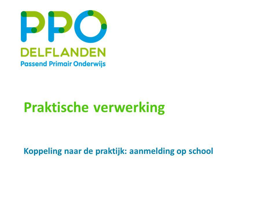 Praktische verwerking Koppeling naar de praktijk: aanmelding op school