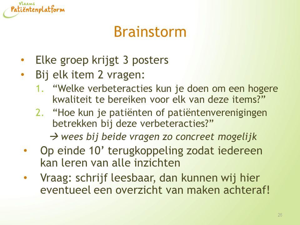 Brainstorm Elke groep krijgt 3 posters Bij elk item 2 vragen: