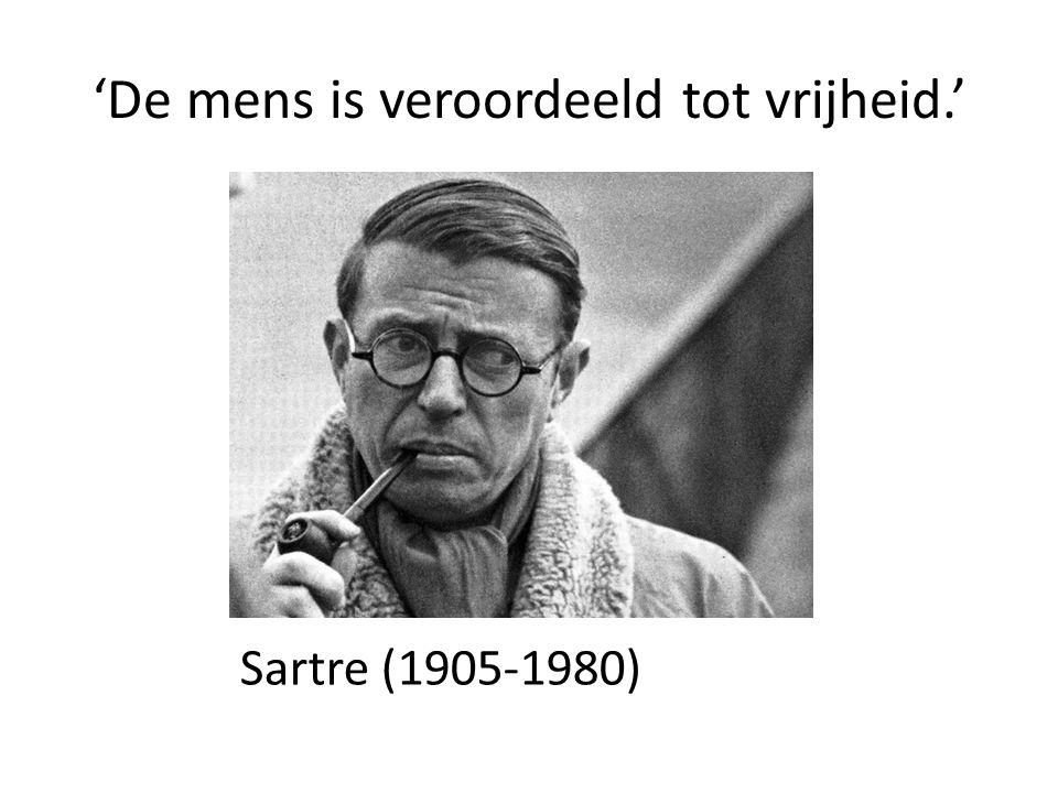 'De mens is veroordeeld tot vrijheid.'