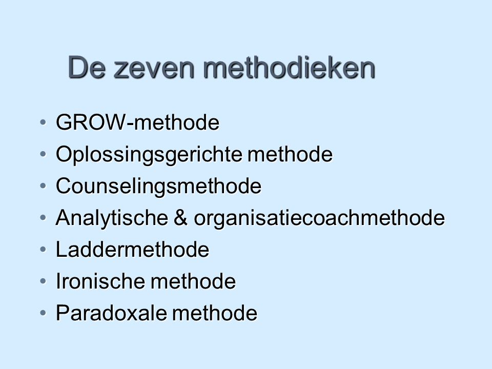 De zeven methodieken GROW-methode Oplossingsgerichte methode