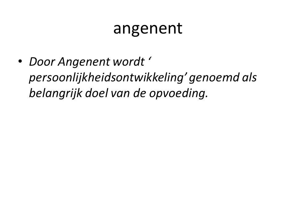 angenent Door Angenent wordt ' persoonlijkheidsontwikkeling' genoemd als belangrijk doel van de opvoeding.