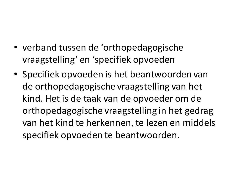 verband tussen de 'orthopedagogische vraagstelling' en 'specifiek opvoeden