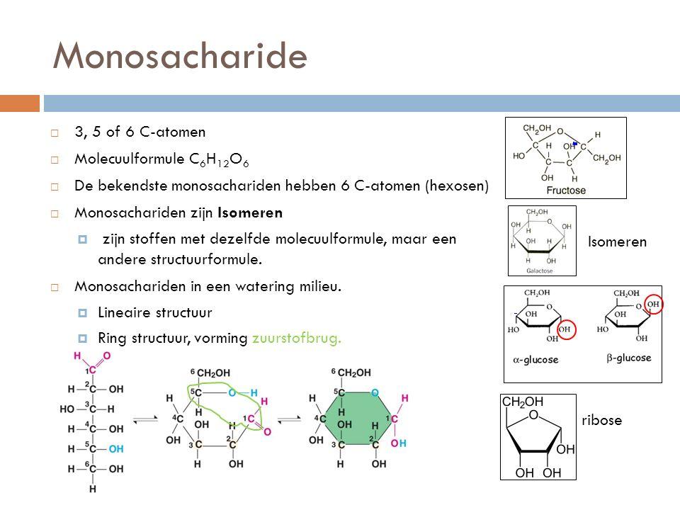 Monosacharide 3, 5 of 6 C-atomen Molecuulformule C6H12O6