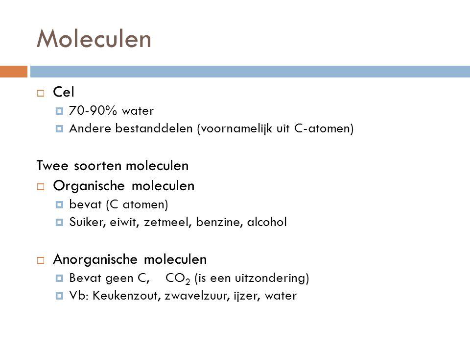 Moleculen Cel Twee soorten moleculen Organische moleculen