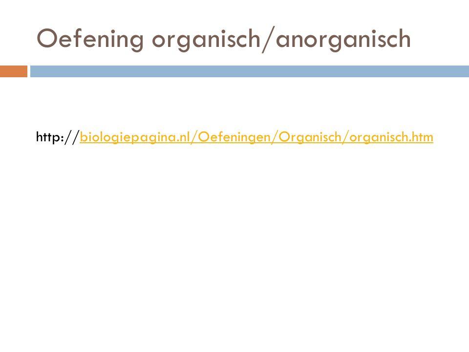 Oefening organisch/anorganisch