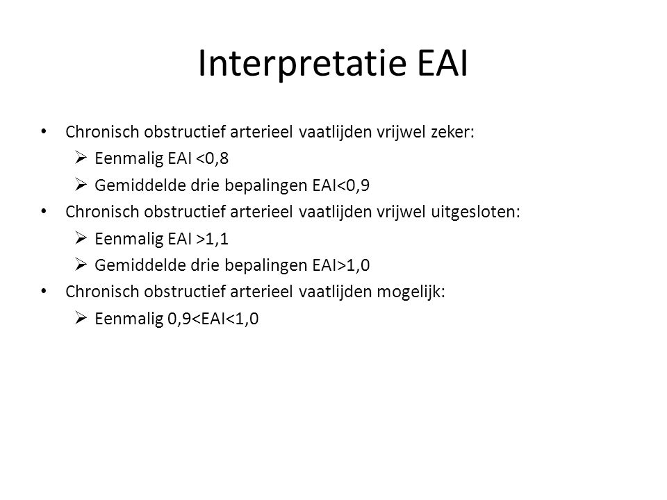 Interpretatie EAI Chronisch obstructief arterieel vaatlijden vrijwel zeker: Eenmalig EAI <0,8. Gemiddelde drie bepalingen EAI<0,9.