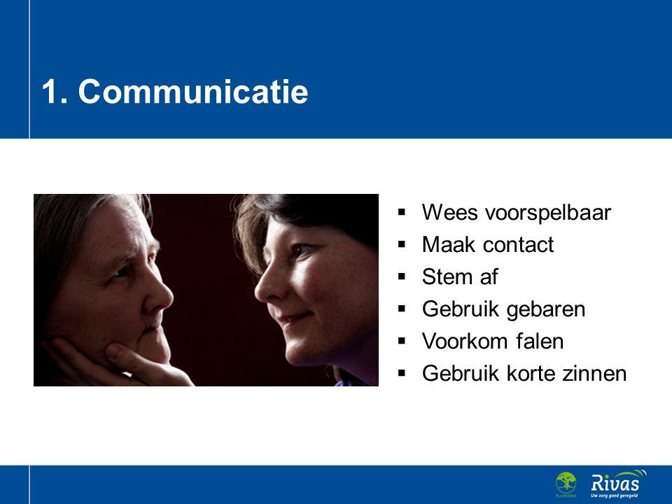 1. Communicatie Wees voorspelbaar Maak contact Stem af Gebruik gebaren