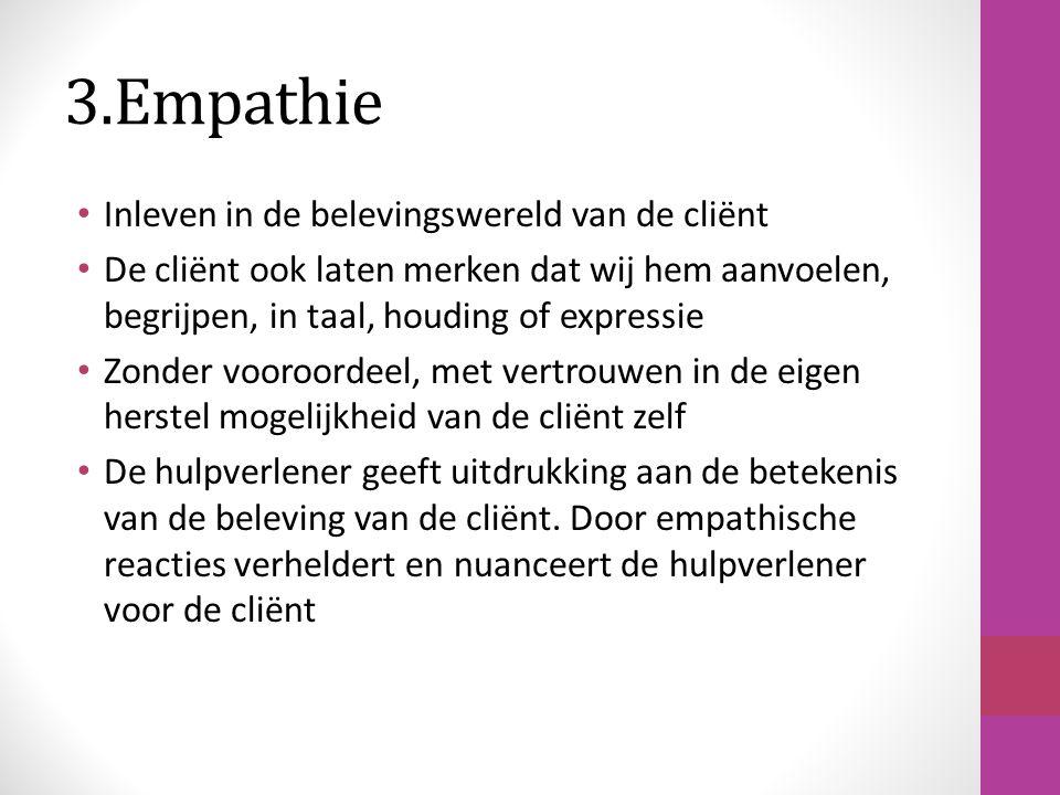 3.Empathie Inleven in de belevingswereld van de cliënt