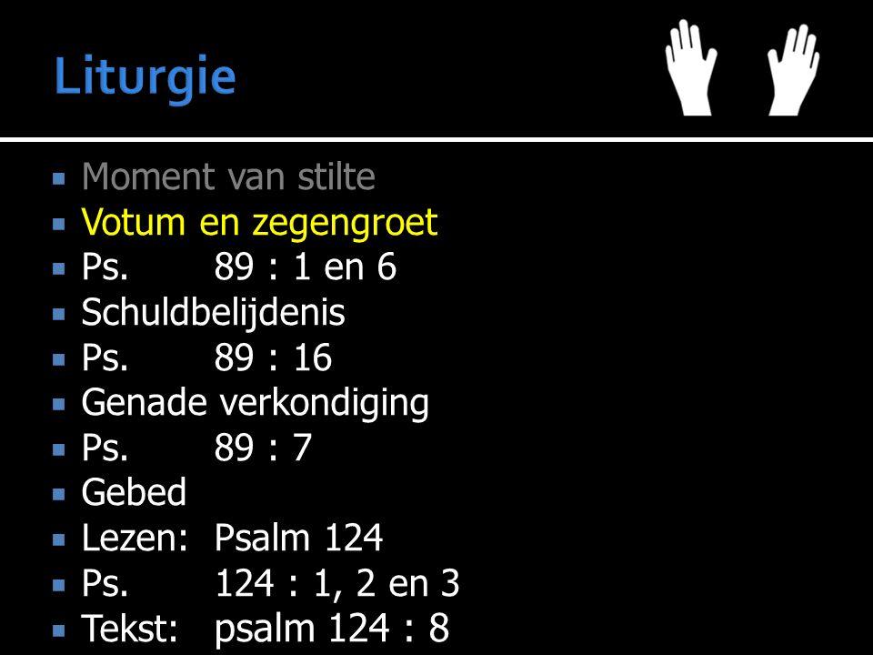 Liturgie Moment van stilte Votum en zegengroet Ps. 89 : 1 en 6