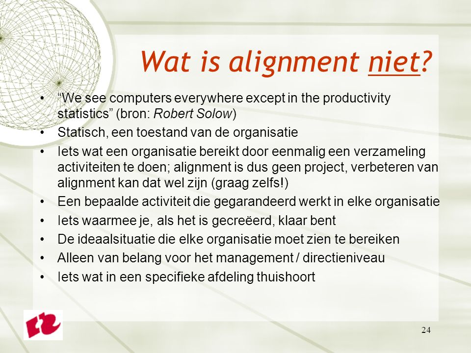 Wat is alignment niet We see computers everywhere except in the productivity statistics (bron: Robert Solow)