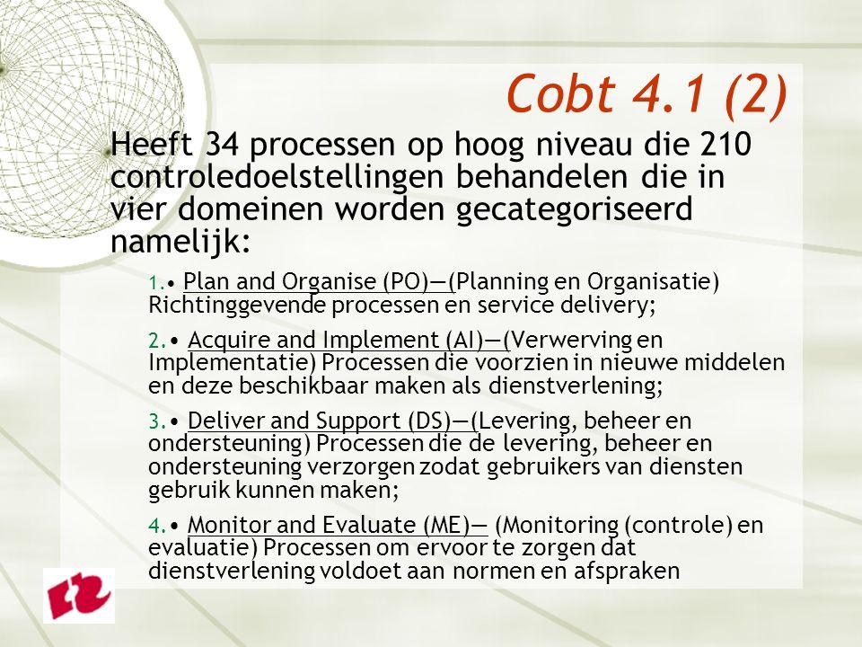 Cobt 4.1 (2) Heeft 34 processen op hoog niveau die 210 controledoelstellingen behandelen die in vier domeinen worden gecategoriseerd namelijk: