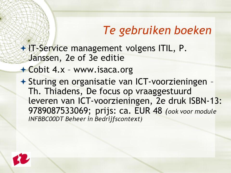 Te gebruiken boeken IT-Service management volgens ITIL, P. Janssen, 2e of 3e editie. Cobit 4.x – www.isaca.org.