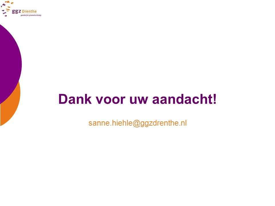 Dank voor uw aandacht! sanne.hiehle@ggzdrenthe.nl