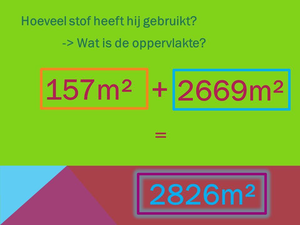 157m² + 2669m² 2826m² = Hoeveel stof heeft hij gebruikt