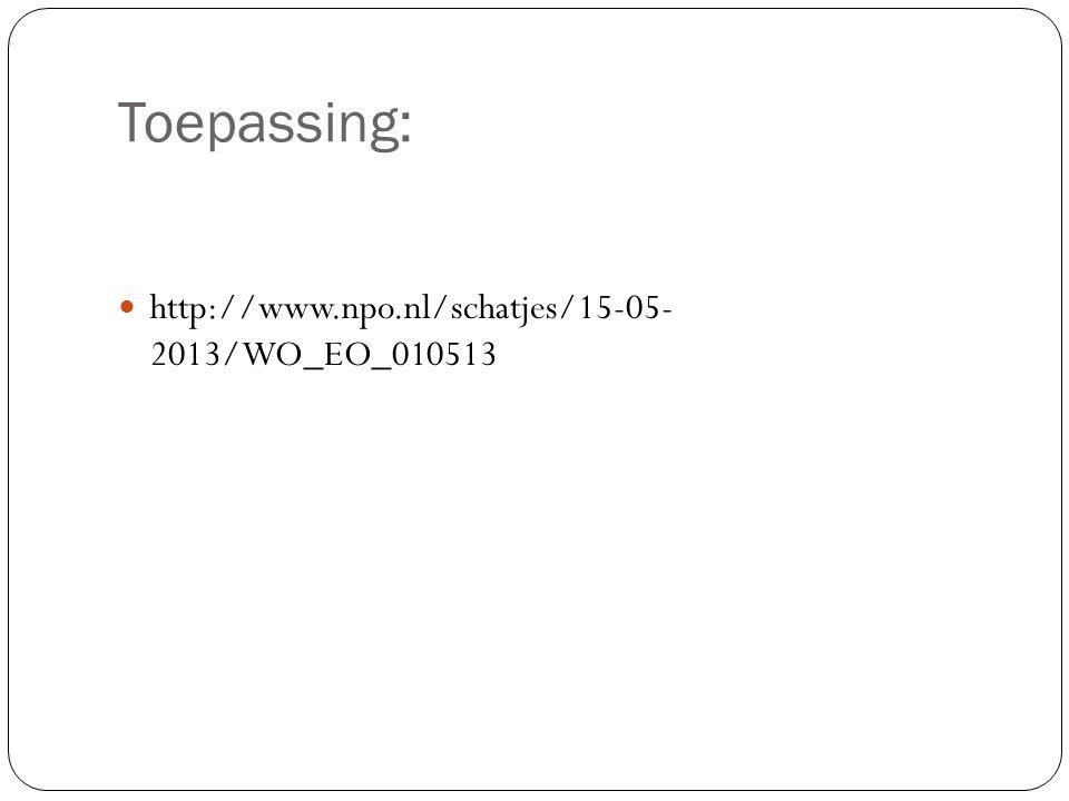 Toepassing: http://www.npo.nl/schatjes/15-05- 2013/WO_EO_010513