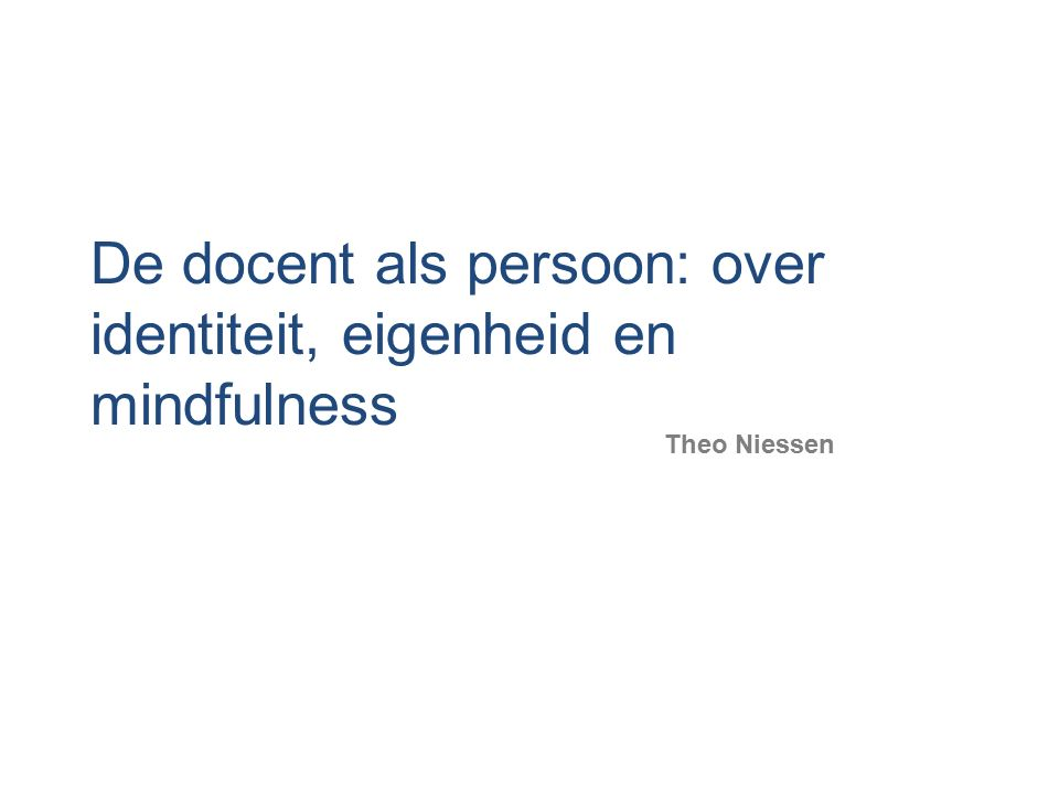 De docent als persoon: over identiteit, eigenheid en mindfulness