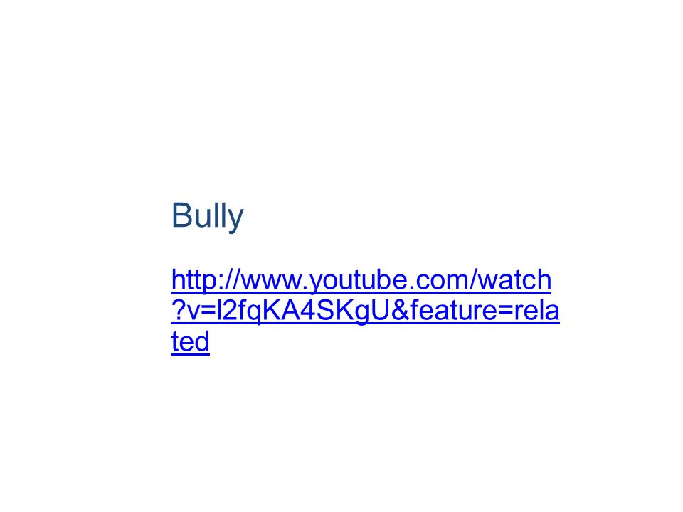 Bully http://www.youtube.com/watch v=l2fqKA4SKgU&feature=related