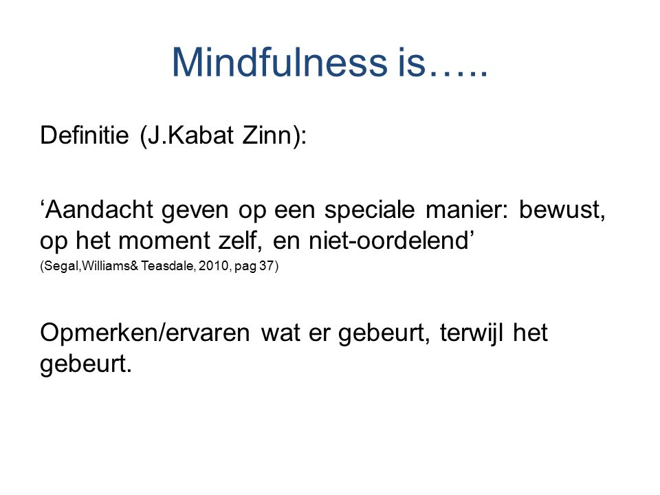 Mindfulness is….. Definitie (J.Kabat Zinn):