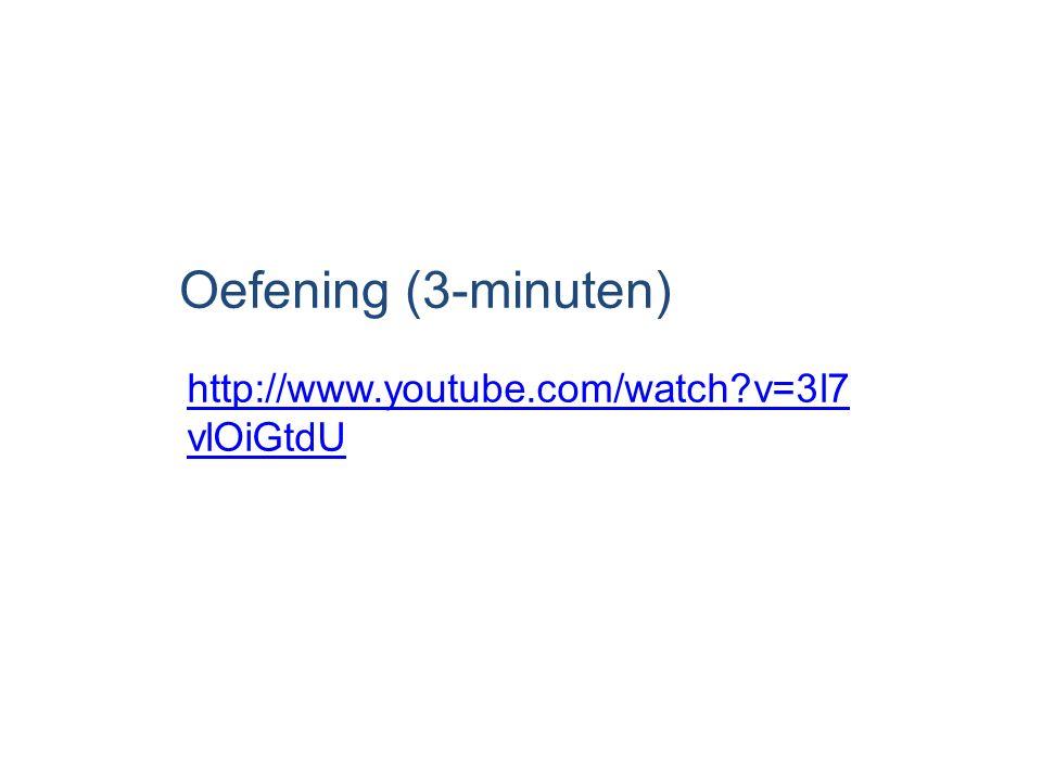 Oefening (3-minuten) http://www.youtube.com/watch v=3l7vlOiGtdU