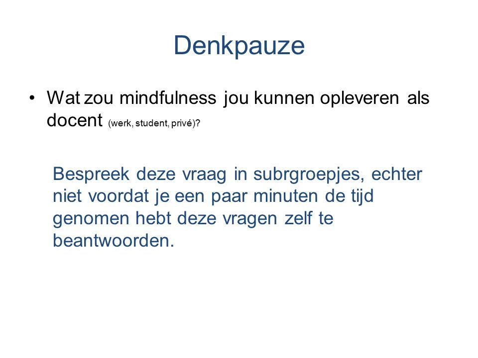 Denkpauze Wat zou mindfulness jou kunnen opleveren als docent (werk, student, privé)