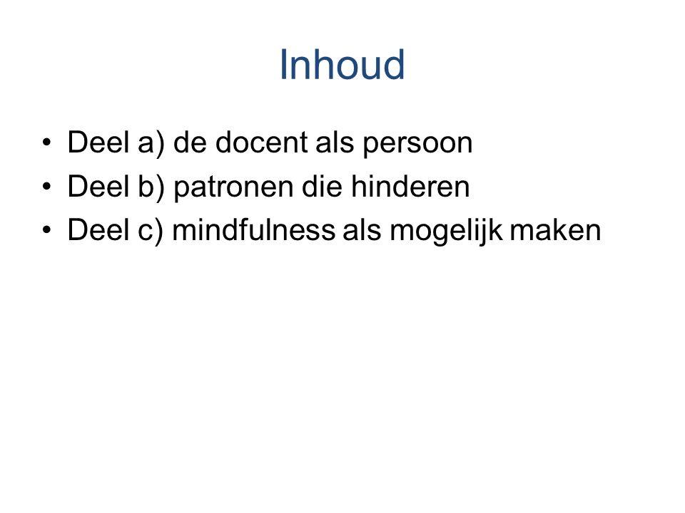 Inhoud Deel a) de docent als persoon Deel b) patronen die hinderen