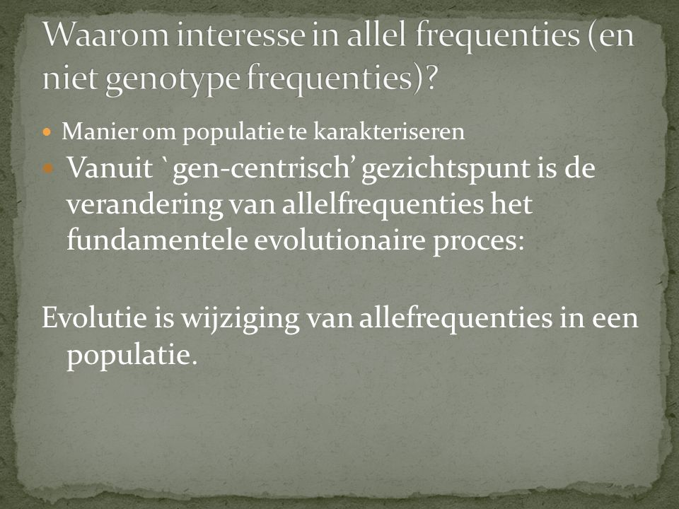 Waarom interesse in allel frequenties (en niet genotype frequenties)