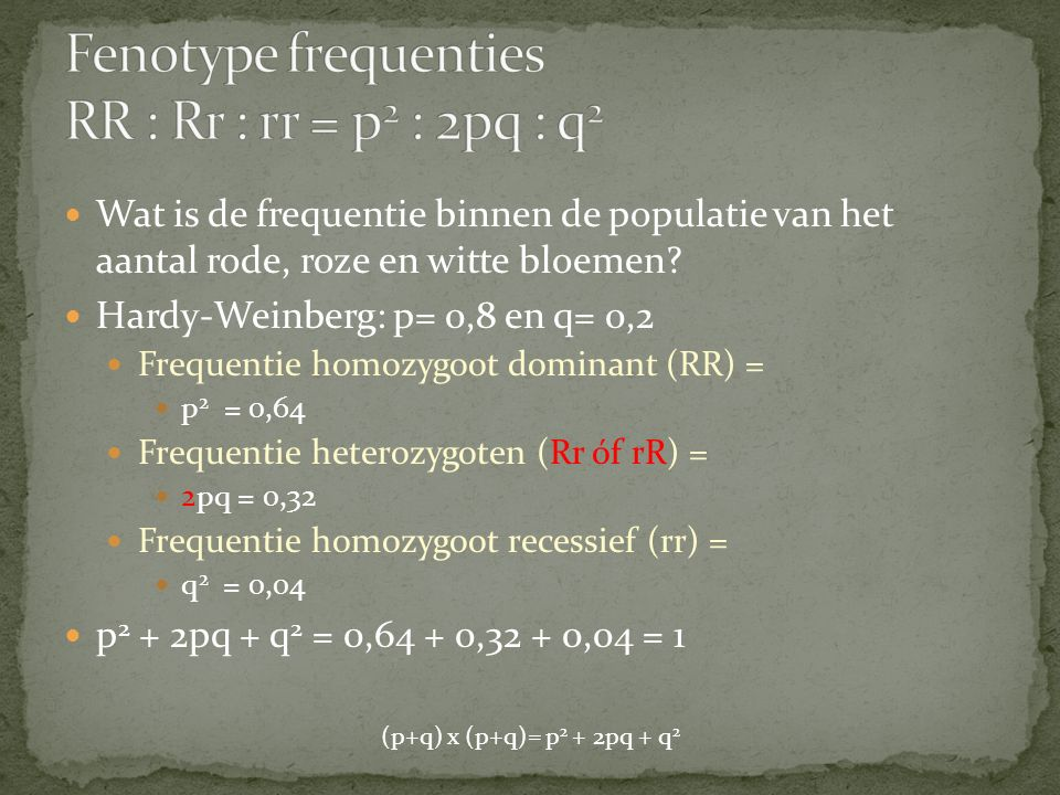 Fenotype frequenties RR : Rr : rr = p2 : 2pq : q2