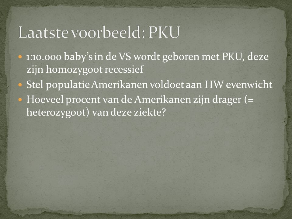 Laatste voorbeeld: PKU