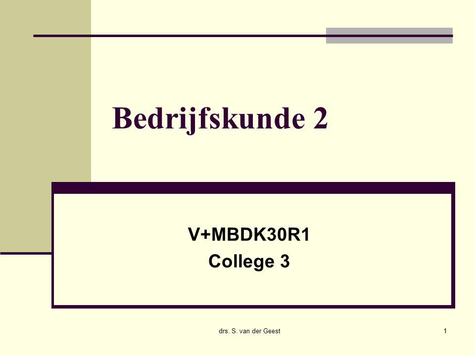Bedrijfskunde 2 V+MBDK30R1 College 3 drs. S. van der Geest