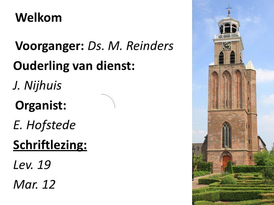Voorganger: Ds. M. Reinders Ouderling van dienst: J. Nijhuis Organist: